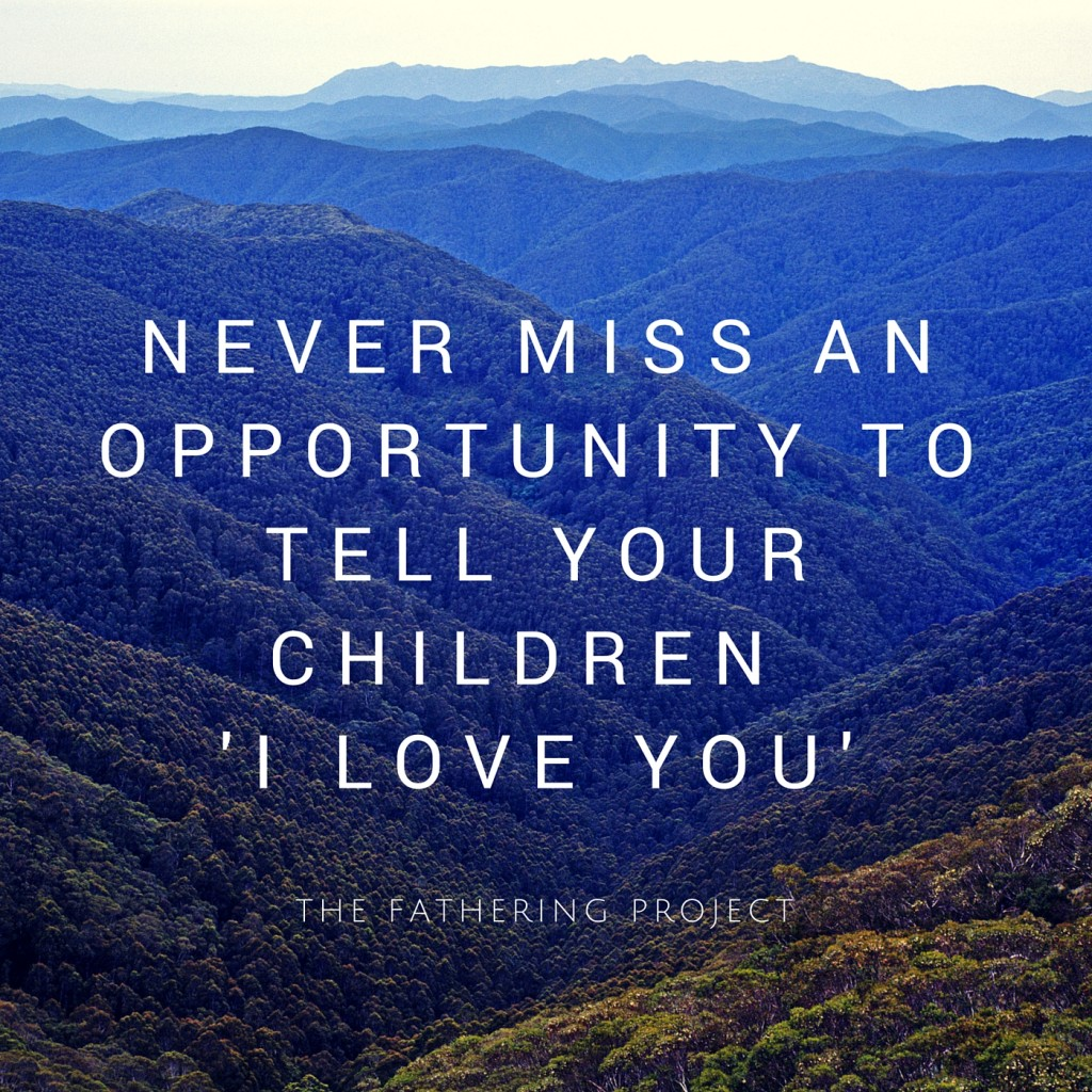 Never Miss an Opportunity to tell your Children 'I Love You'
